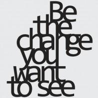 DekoSign Be The Change You Want To See Napis dekoracyjny