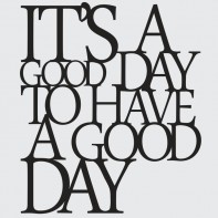 DekoSign It is a good day to hava a good day Napis dekoracyjny