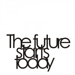 DekoSign The future starts today Napis dekoracyjny