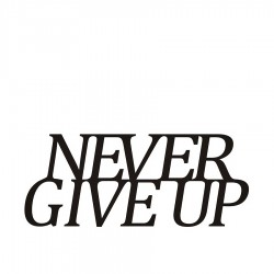 Never Give Up Napis dekoracyjny