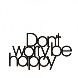 DekoSign Do not worry be happy Napis dekoracyjny