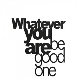 Whatever you are be good one Napis dekoracyjny