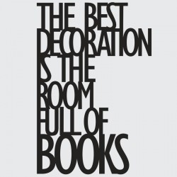 DekoSign The best decoration is the room full of books Napis dekoracyjny