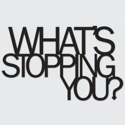 DekoSign Whats stopping you Napis dekoracyjny
