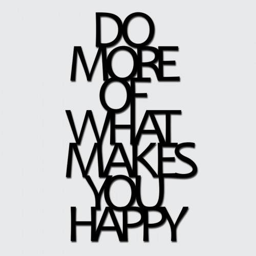 DekoSign Do More Of What Makes You Happy Napis dekoracyjny